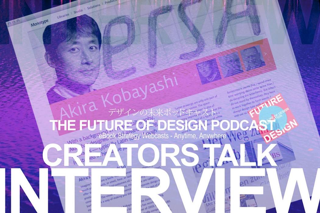 Creators Talk Interview[ゲスト:モノタイプ社タイプ・ディレクターの小林章さん]